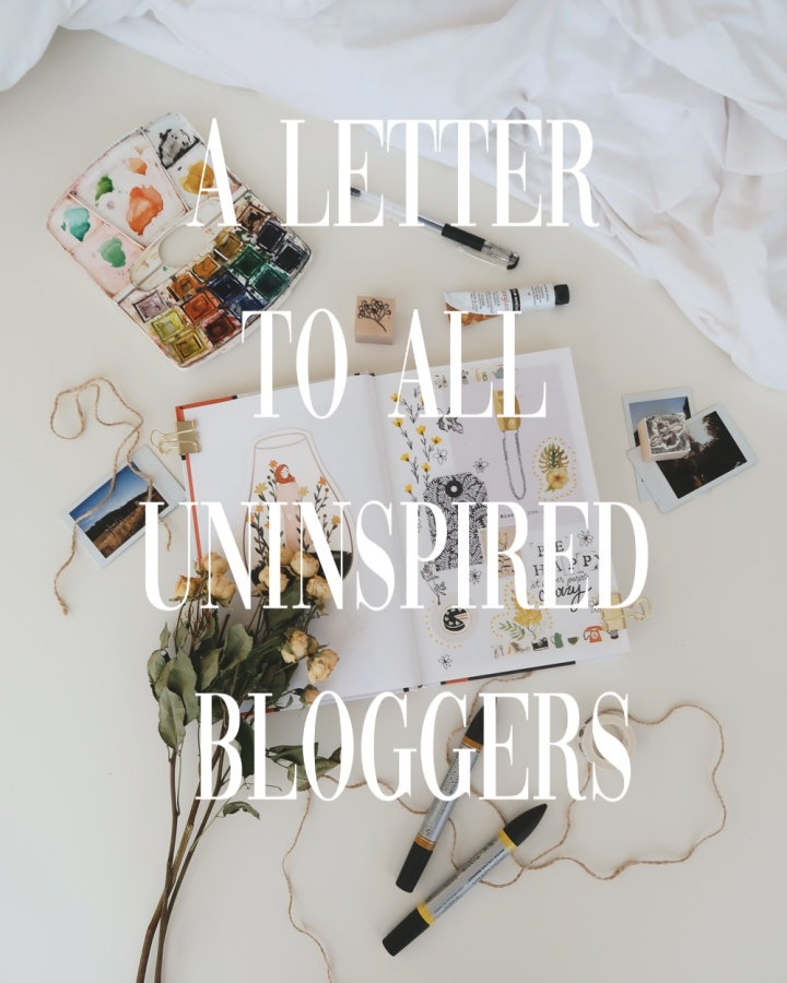 A Letter To All Uninspired Bloggers