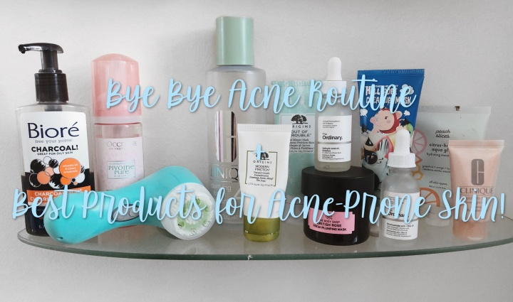 Bye, Bye Acne Routine! Best Products for Acne-Prone Skin